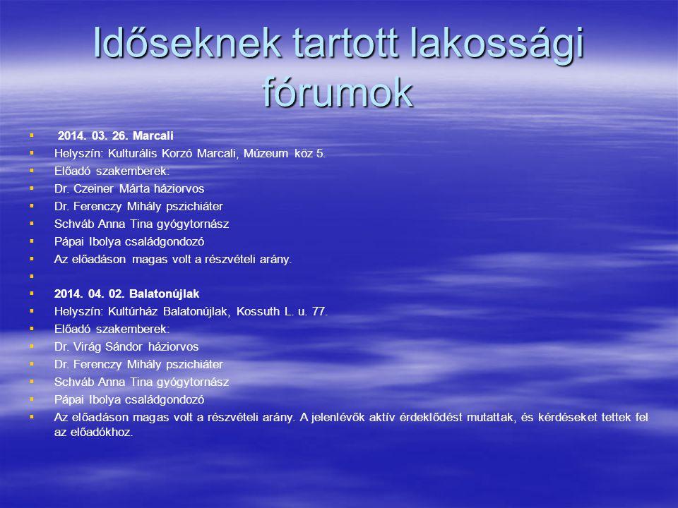 Időseknek tartott lakossági fórumok   2014. 03. 26. Marcali   Helyszín: Kulturális Korzó Marcali, Múzeum köz 5.   Előadó szakemberek:   Dr. Cz