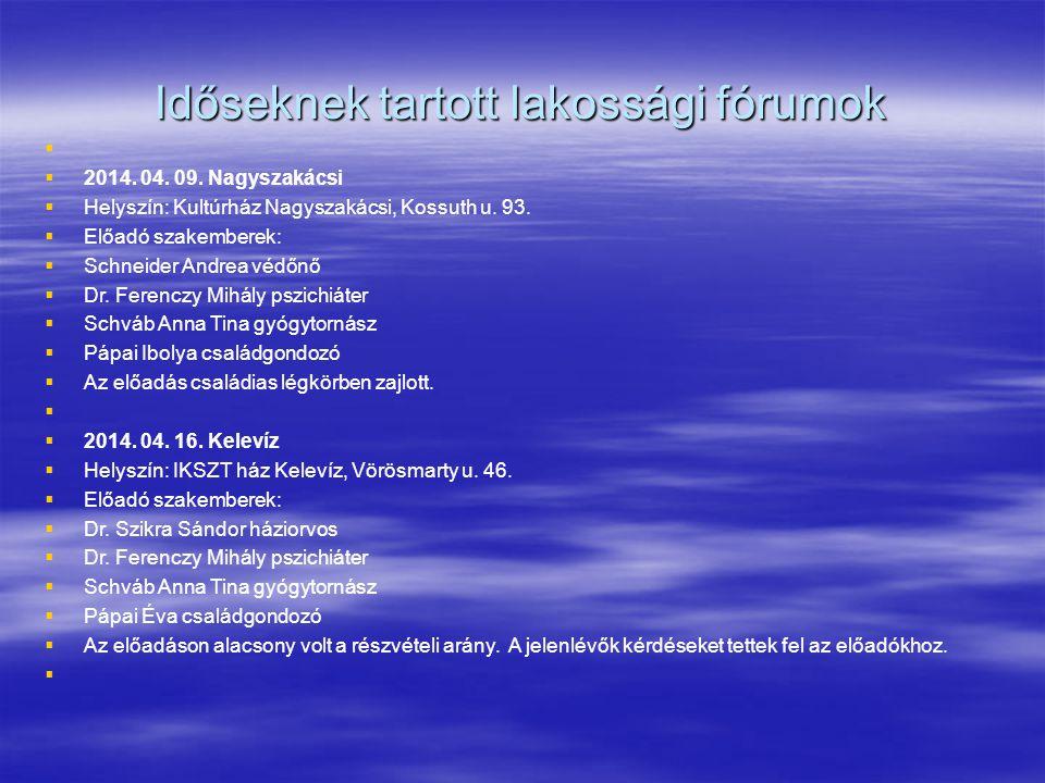 Időseknek tartott lakossági fórumok     2014. 04. 09. Nagyszakácsi   Helyszín: Kultúrház Nagyszakácsi, Kossuth u. 93.   Előadó szakemberek: 