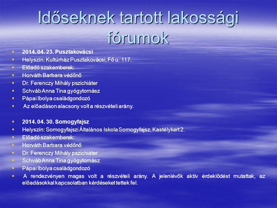 Időseknek tartott lakossági fórumok   2014. 04. 23. Pusztakovácsi   Helyszín: Kultúrház Pusztakovácsi, Fő u. 117.   Előadó szakemberek:   Horv