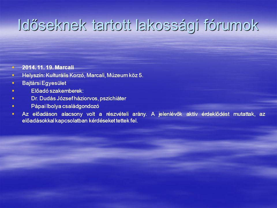 Időseknek tartott lakossági fórumok   2014. 11. 19. Marcali   Helyszín: Kulturális Korzó, Marcali, Múzeum köz 5.   Bajtársi Egyesület   Előadó