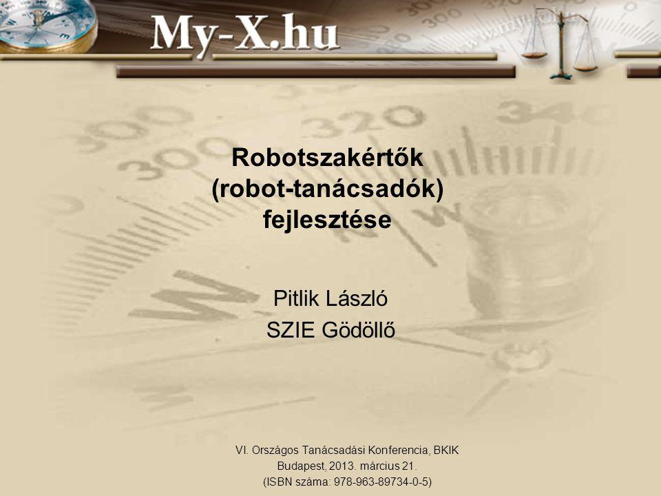 Robotszakértők (robot-tanácsadók) fejlesztése Pitlik László SZIE Gödöllő VI.