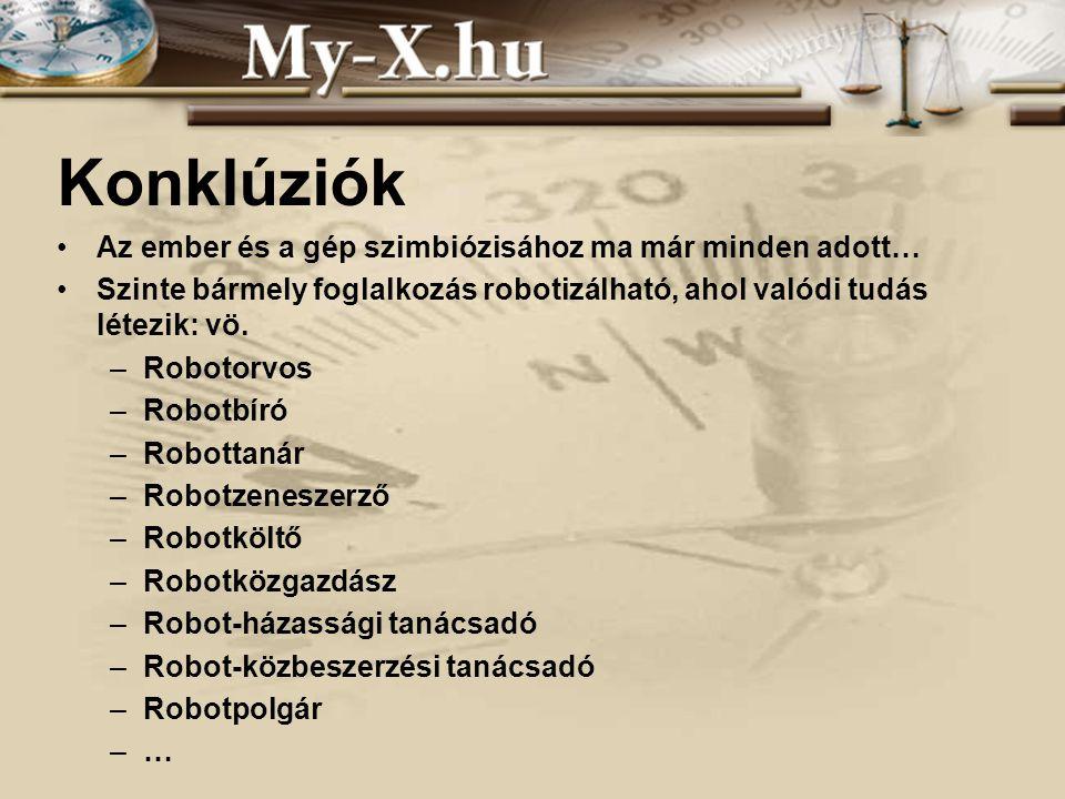 INNOCSEKK 156/2006 Konklúziók Az ember és a gép szimbiózisához ma már minden adott… Szinte bármely foglalkozás robotizálható, ahol valódi tudás létezik: vö.