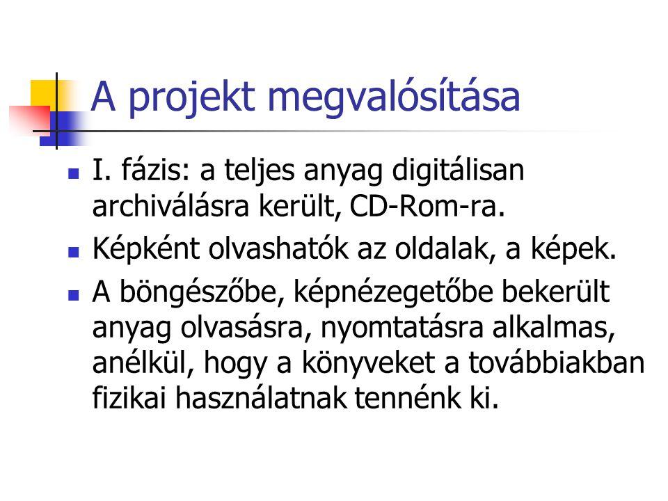A projekt megvalósítása I. fázis: a teljes anyag digitálisan archiválásra került, CD-Rom-ra.
