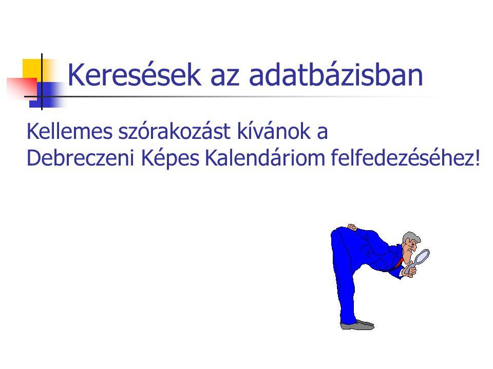 Keresések az adatbázisban Kellemes szórakozást kívánok a Debreczeni Képes Kalendáriom felfedezéséhez!