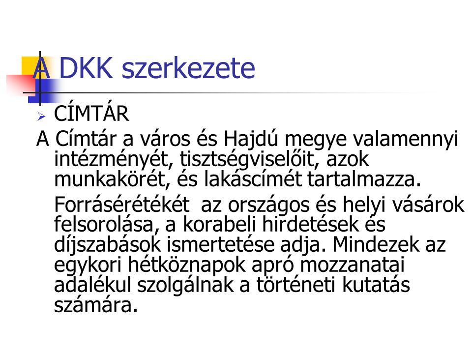 A DKK szerkezete  CÍMTÁR A Címtár a város és Hajdú megye valamennyi intézményét, tisztségviselőit, azok munkakörét, és lakáscímét tartalmazza.