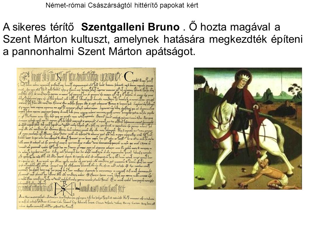 A sikeres térítő Szentgalleni Bruno. Ő hozta magával a Szent Márton kultuszt, amelynek hatására megkezdték építeni a pannonhalmi Szent Márton apátságo