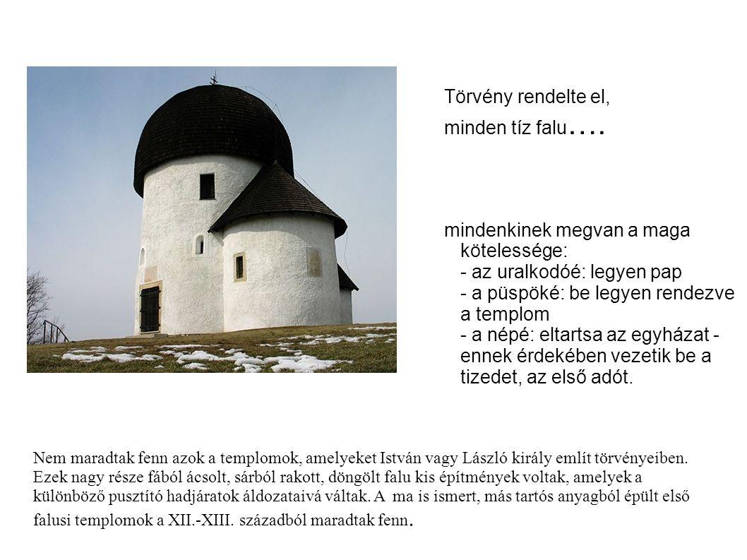 Törvény rendelte el, minden tíz falu építsen templomot Nem maradtak fenn azok a templomok, amelyeket István vagy László király említ törvényeiben.