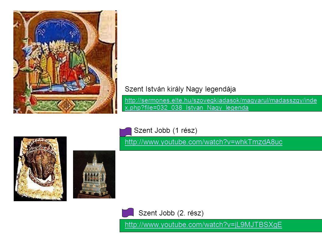 Szent Jobb (1 rész) http://www.youtube.com/watch?v=whkTmzdA8uc http://www.youtube.com/watch?v=jL9MJTBSXgE http://sermones.elte.hu/szovegkiadasok/magya
