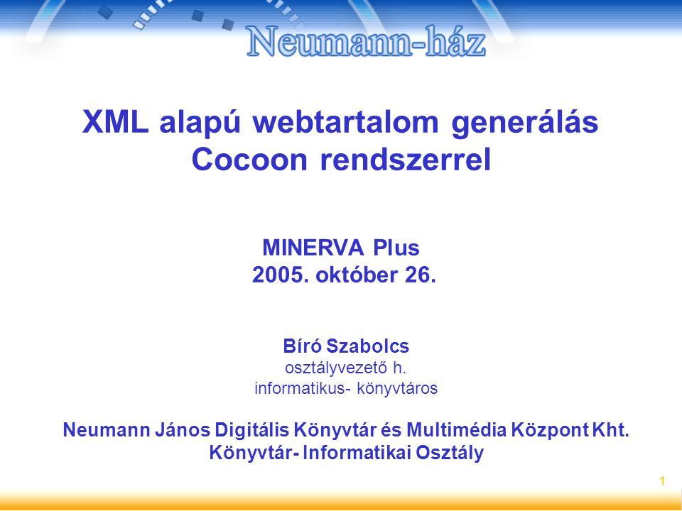 1 XML alapú webtartalom generálás Cocoon rendszerrel MINERVA Plus 2005. október 26. Bíró Szabolcs osztályvezető h. informatikus- könyvtáros Neumann Já