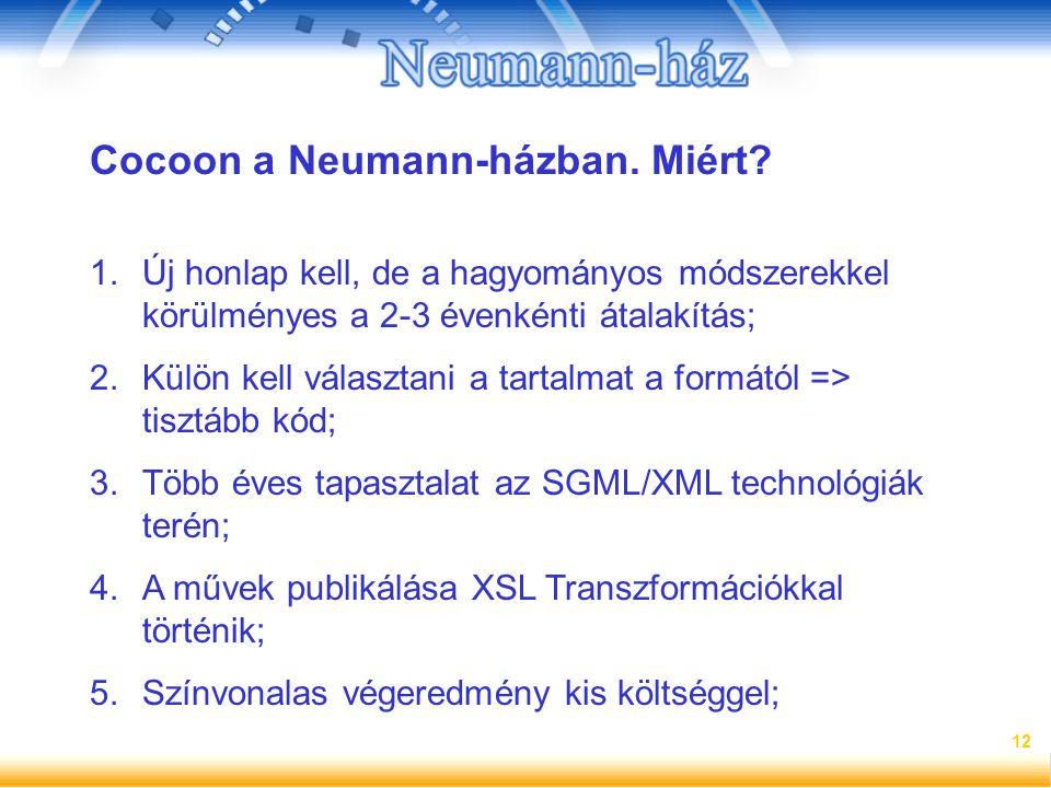 12 Cocoon a Neumann-házban. Miért? 1.Új honlap kell, de a hagyományos módszerekkel körülményes a 2-3 évenkénti átalakítás; 2.Külön kell választani a t