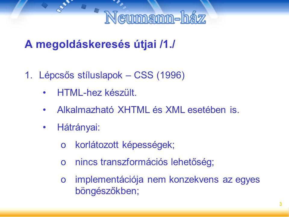 3 A megoldáskeresés útjai /1./ 1.Lépcsős stíluslapok – CSS (1996) HTML-hez készült. Alkalmazható XHTML és XML esetében is. Hátrányai: okorlátozott kép
