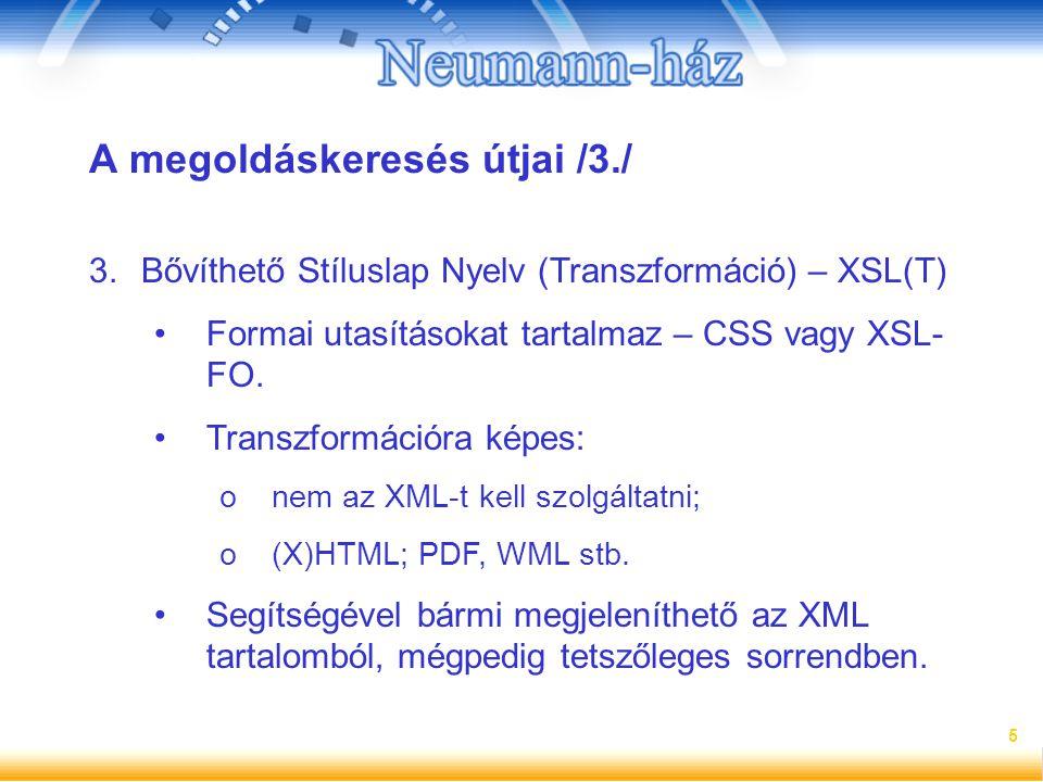 5 A megoldáskeresés útjai /3./ 3.Bővíthető Stíluslap Nyelv (Transzformáció) – XSL(T) Formai utasításokat tartalmaz – CSS vagy XSL- FO. Transzformációr