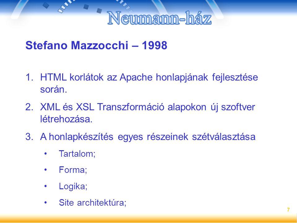 7 Stefano Mazzocchi – 1998 1.HTML korlátok az Apache honlapjának fejlesztése során. 2.XML és XSL Transzformáció alapokon új szoftver létrehozása. 3.A