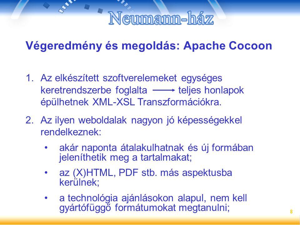 8 Végeredmény és megoldás: Apache Cocoon 1.Az elkészített szoftverelemeket egységes keretrendszerbe foglalta teljes honlapok épülhetnek XML-XSL Transz