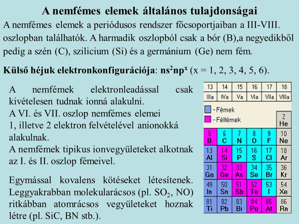 A nemfémes elemek általános tulajdonságai A nemfémes elemek a periódusos rendszer főcsoportjaiban a III-VIII. oszlopban találhatók. A harmadik oszlopb