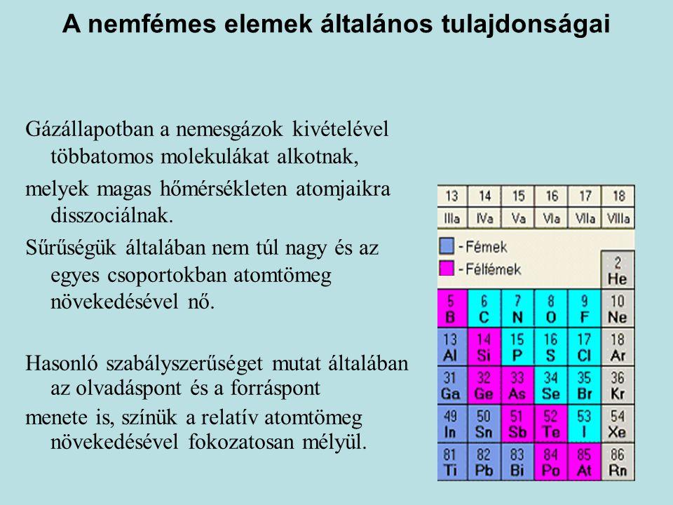 A nemfémes elemek általános tulajdonságai Gázállapotban a nemesgázok kivételével többatomos molekulákat alkotnak, melyek magas hőmérsékleten atomjaikr
