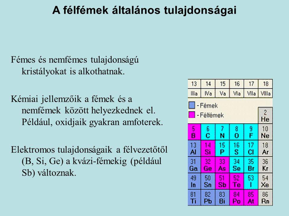 A félfémek általános tulajdonságai Fémes és nemfémes tulajdonságú kristályokat is alkothatnak. Kémiai jellemzőik a fémek és a nemfémek között helyezke