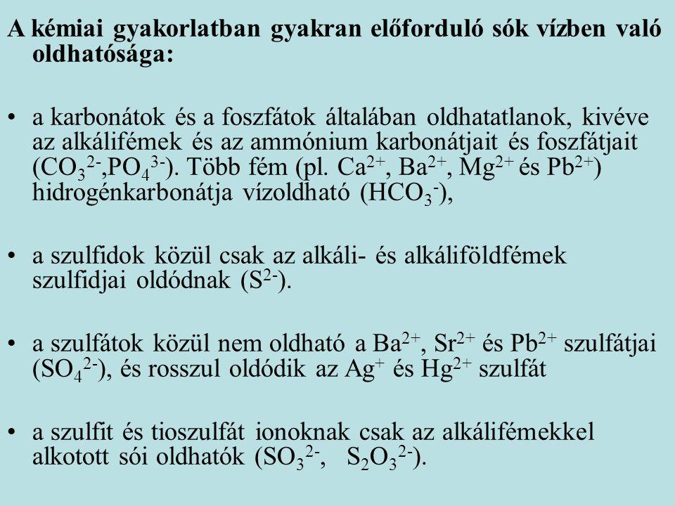 A kémiai gyakorlatban gyakran előforduló sók vízben való oldhatósága: a karbonátok és a foszfátok általában oldhatatlanok, kivéve az alkálifémek és az