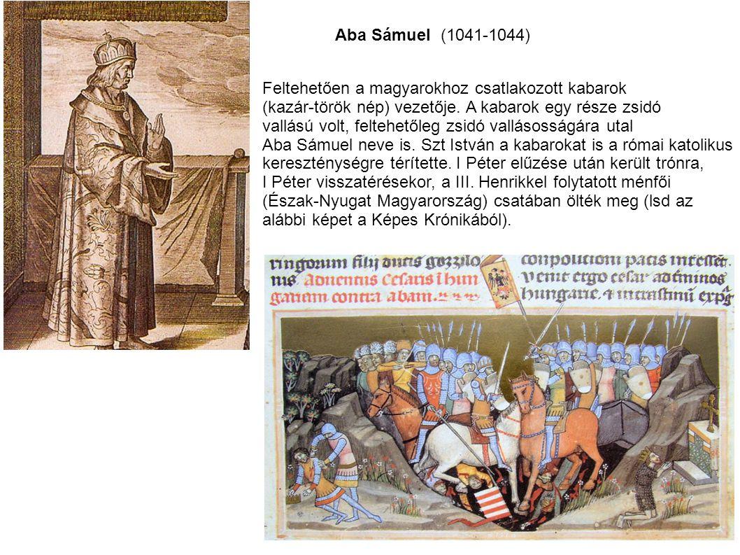 Aba Sámuel (1041-1044) Feltehetően a magyarokhoz csatlakozott kabarok (kazár-török nép) vezetője. A kabarok egy része zsidó vallású volt, feltehetőleg