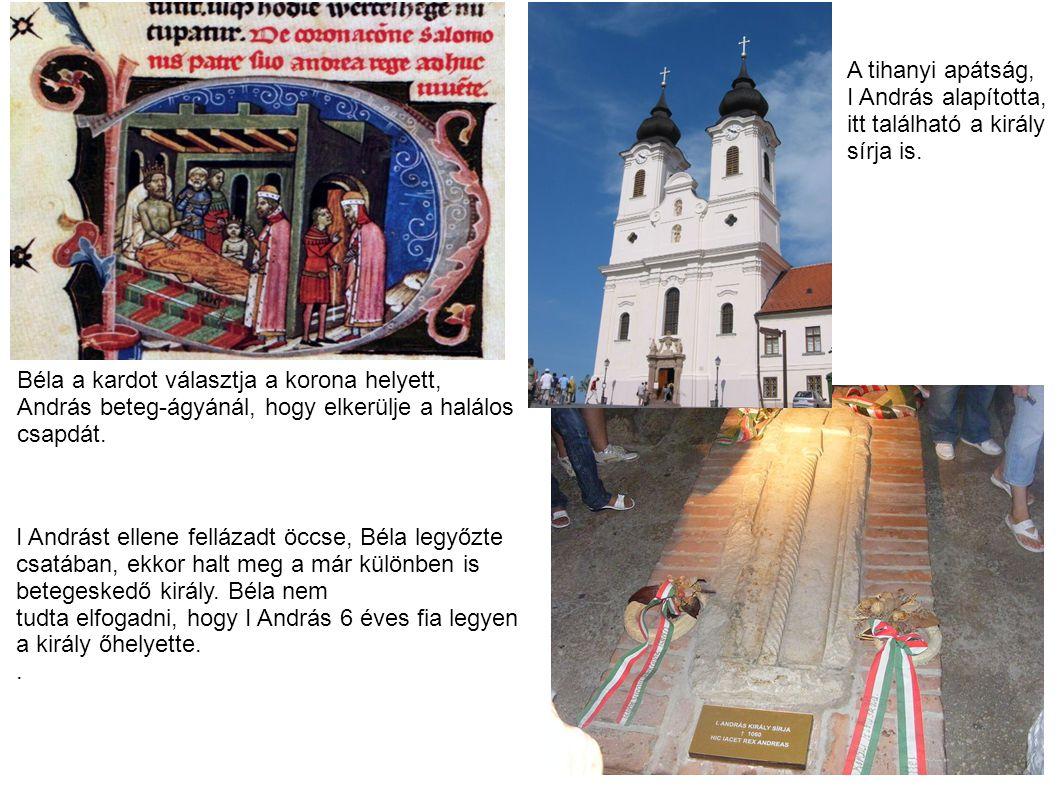 A tihanyi apátság, I András alapította, itt található a király sírja is. I Andrást ellene fellázadt öccse, Béla legyőzte csatában, ekkor halt meg a má