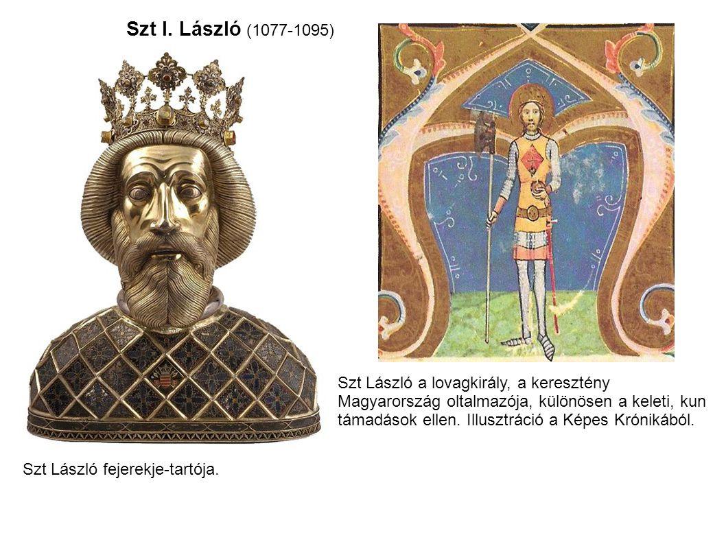 Szt I. László (1077-1095) Szt László fejerekje-tartója. Szt László a lovagkirály, a keresztény Magyarország oltalmazója, különösen a keleti, kun támad
