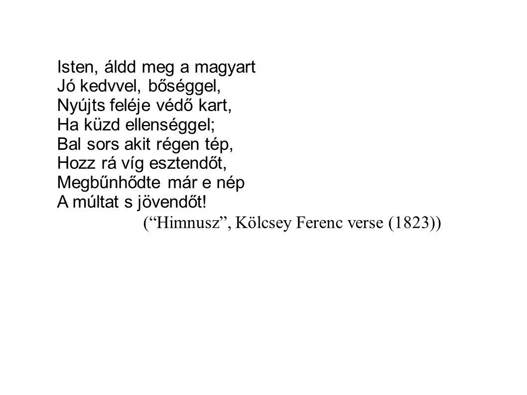 Isten, áldd meg a magyart Jó kedvvel, bőséggel, Nyújts feléje védő kart, Ha küzd ellenséggel; Bal sors akit régen tép, Hozz rá víg esztendőt, Megbűnhő