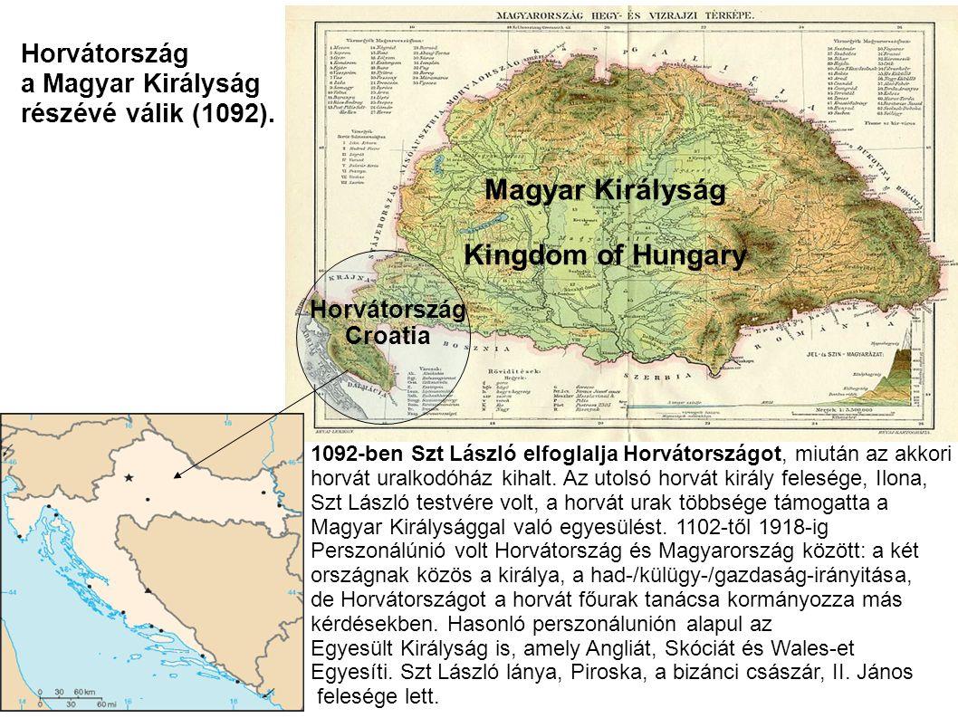 Magyar Királyság Kingdom of Hungary 1092-ben Szt László elfoglalja Horvátországot, miután az akkori horvát uralkodóház kihalt. Az utolsó horvát király