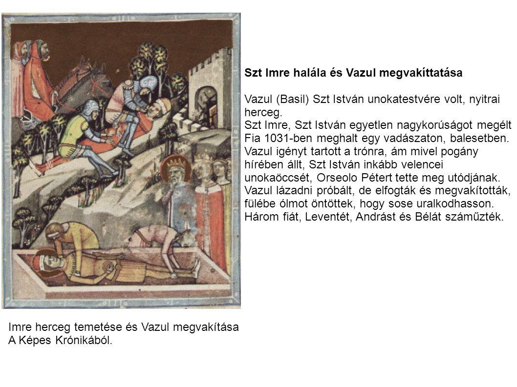 Szt Imre halála és Vazul megvakíttatása Vazul (Basil) Szt István unokatestvére volt, nyitrai herceg. Szt Imre, Szt István egyetlen nagykorúságot megél