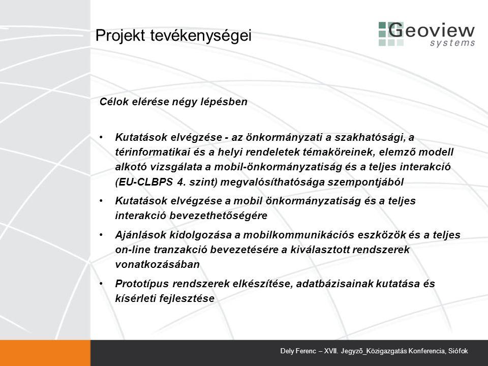 Projekt tevékenységei Célok elérése négy lépésben Kutatások elvégzése - az önkormányzati a szakhatósági, a térinformatikai és a helyi rendeletek témaköreinek, elemző modell alkotó vizsgálata a mobil-önkormányzatiság és a teljes interakció (EU-CLBPS 4.