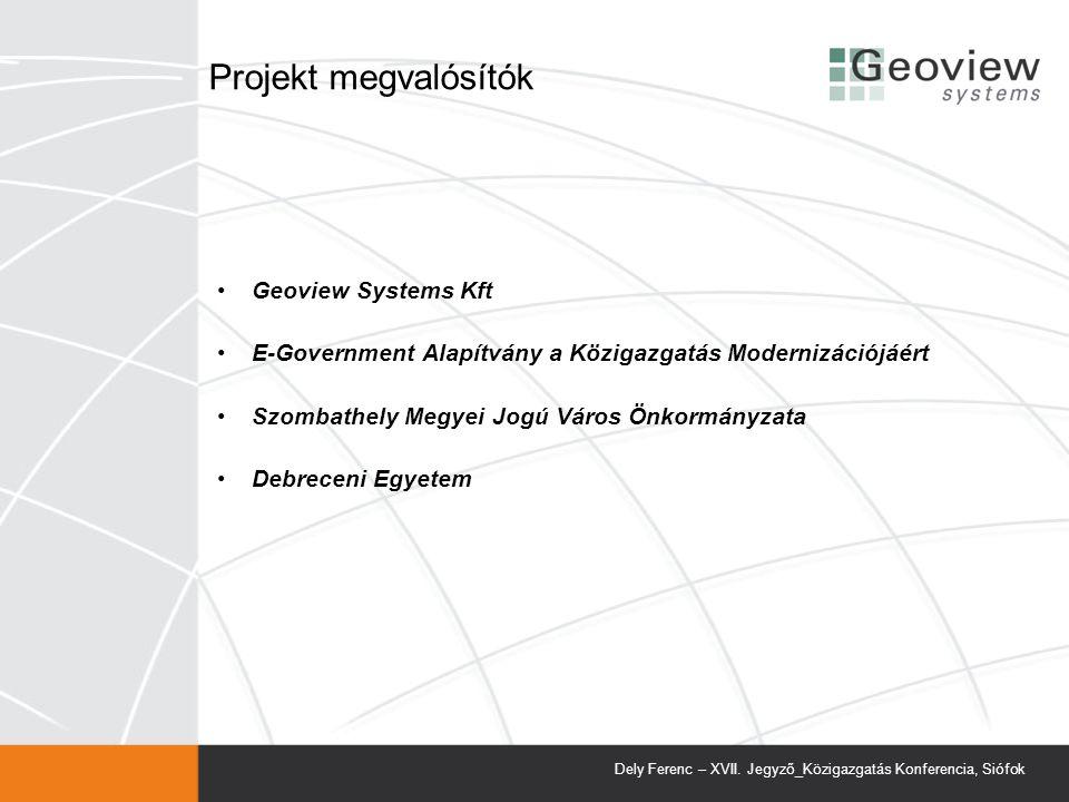 Projekt megvalósítók Geoview Systems Kft E-Government Alapítvány a Közigazgatás Modernizációjáért Szombathely Megyei Jogú Város Önkormányzata Debreceni Egyetem Dely Ferenc – XVII.