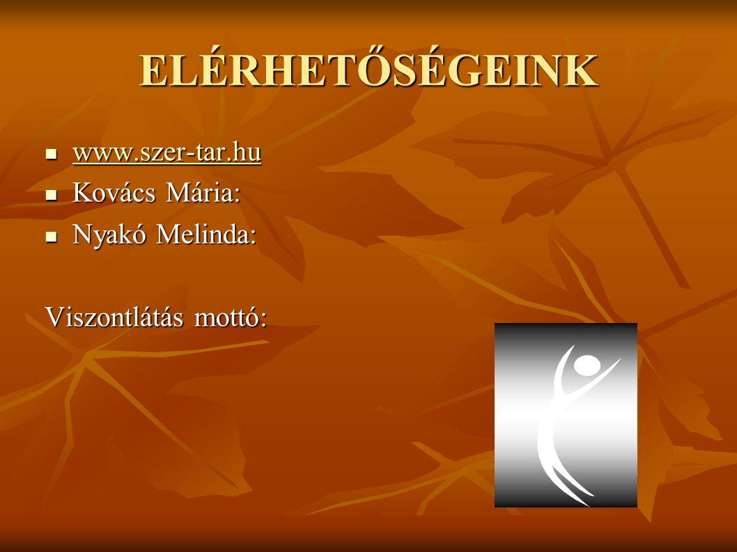 ELÉRHETŐSÉGEINK www.szer-tar.hu www.szer-tar.hu www.szer-tar.hu Kovács Mária: Kovács Mária: Nyakó Melinda: Nyakó Melinda: Viszontlátás mottó: