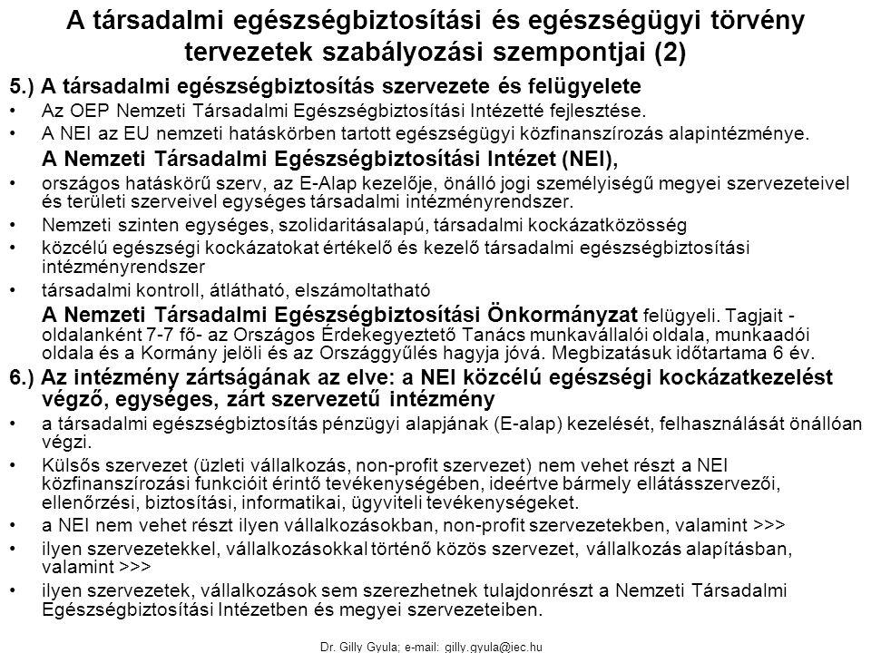 Dr. Gilly Gyula; e-mail: gilly.gyula@iec.hu A társadalmi egészségbiztosítási és egészségügyi törvény tervezetek szabályozási szempontjai (2) 5.) A tár