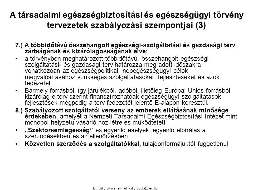 Dr. Gilly Gyula; e-mail: gilly.gyula@iec.hu A társadalmi egészségbiztosítási és egészségügyi törvény tervezetek szabályozási szempontjai (3) 7.) A töb