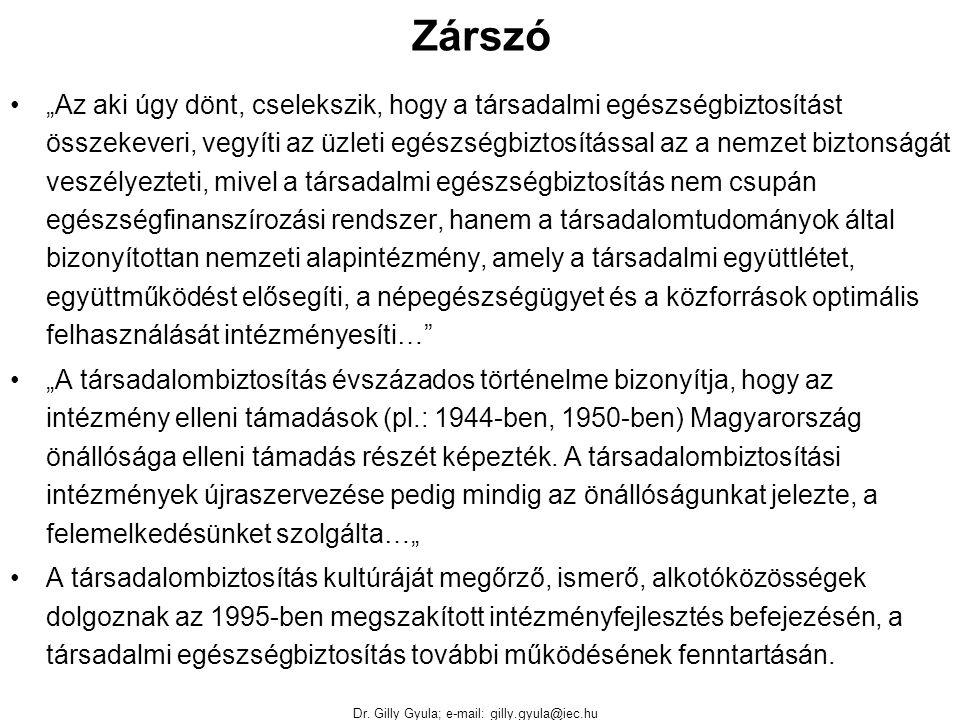 """Dr. Gilly Gyula; e-mail: gilly.gyula@iec.hu Zárszó """"Az aki úgy dönt, cselekszik, hogy a társadalmi egészségbiztosítást összekeveri, vegyíti az üzleti"""