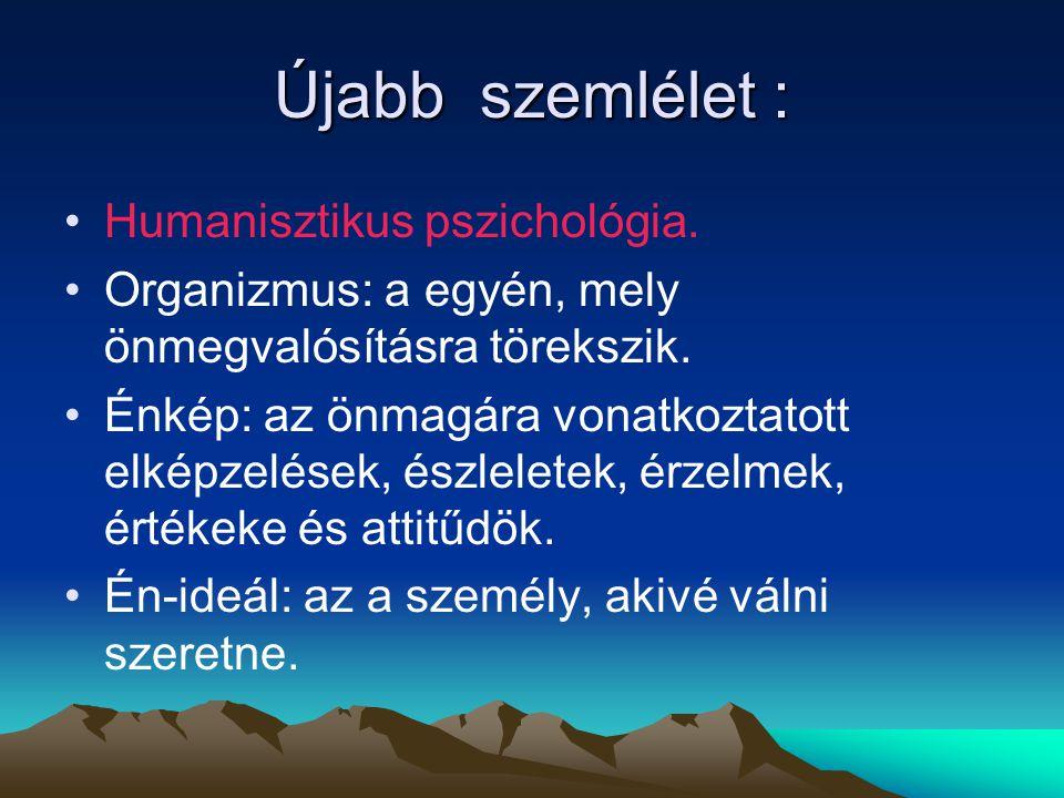 Újabb szemlélet : Humanisztikus pszichológia. Organizmus: a egyén, mely önmegvalósításra törekszik. Énkép: az önmagára vonatkoztatott elképzelések, és