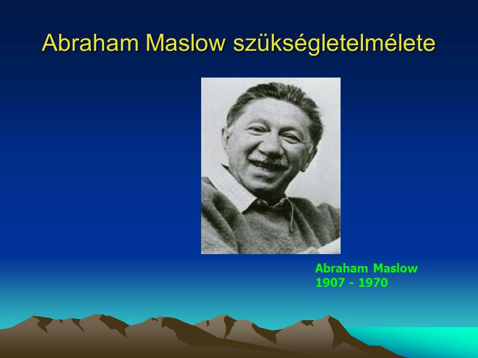 Abraham Maslow szükségletelmélete Abraham Maslow 1907 - 1970