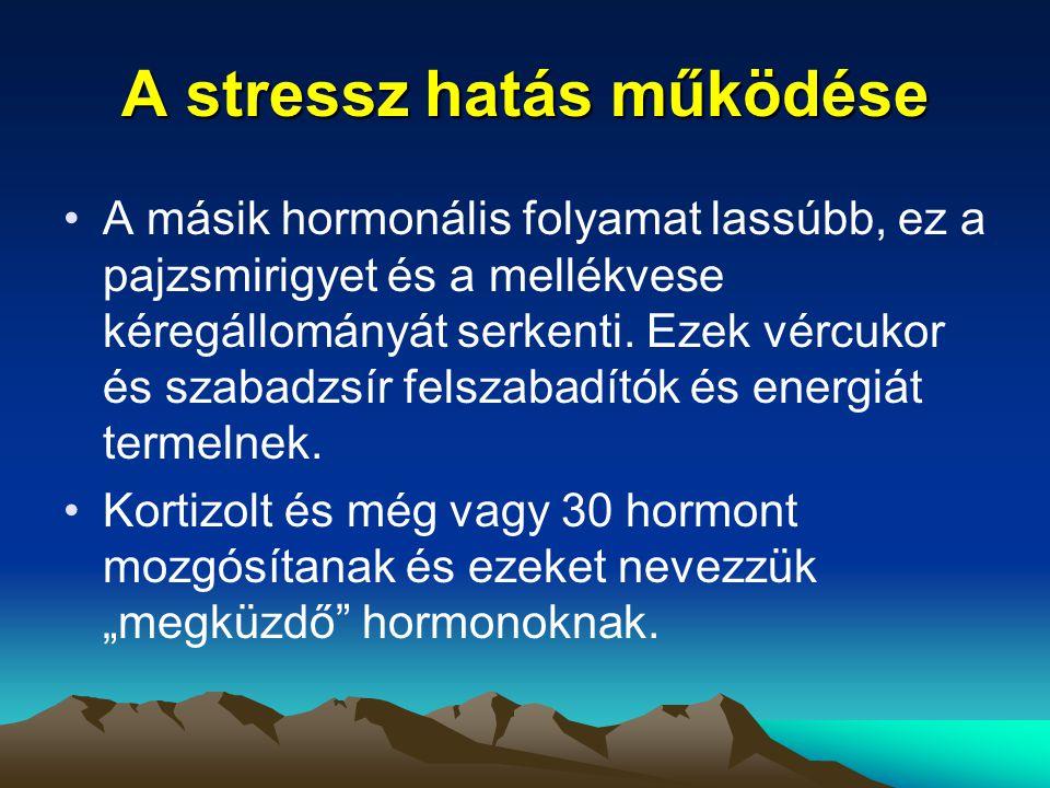 A stressz hatás működése A másik hormonális folyamat lassúbb, ez a pajzsmirigyet és a mellékvese kéregállományát serkenti. Ezek vércukor és szabadzsír