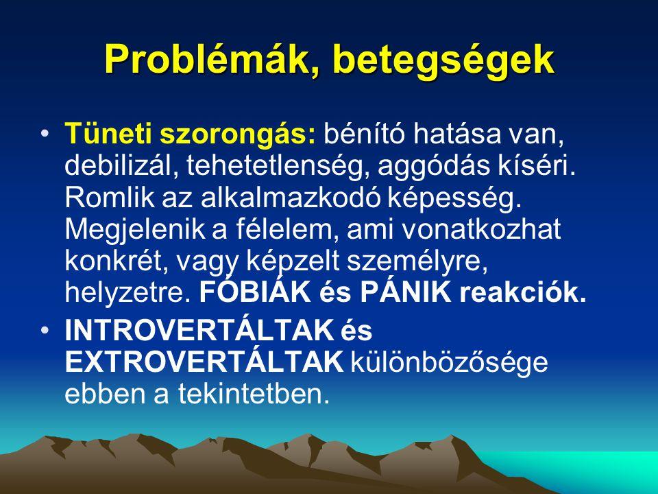 Problémák, betegségek Tüneti szorongás: bénító hatása van, debilizál, tehetetlenség, aggódás kíséri. Romlik az alkalmazkodó képesség. Megjelenik a fél