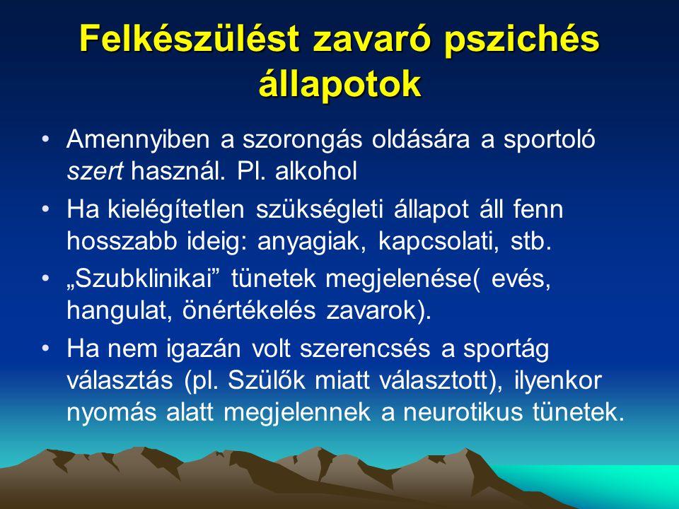 Felkészülést zavaró pszichés állapotok Amennyiben a szorongás oldására a sportoló szert használ. Pl. alkohol Ha kielégítetlen szükségleti állapot áll