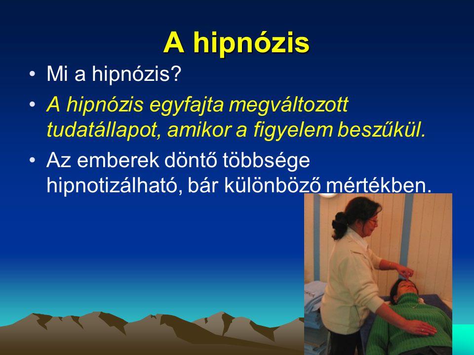 A hipnózis Mi a hipnózis? A hipnózis egyfajta megváltozott tudatállapot, amikor a figyelem beszűkül. Az emberek döntő többsége hipnotizálható, bár kül