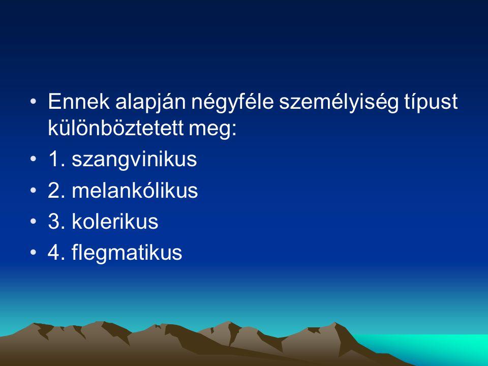 Ennek alapján négyféle személyiség típust különböztetett meg: 1. szangvinikus 2. melankólikus 3. kolerikus 4. flegmatikus