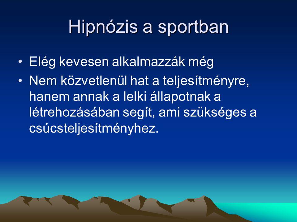 Hipnózis a sportban Elég kevesen alkalmazzák még Nem közvetlenül hat a teljesítményre, hanem annak a lelki állapotnak a létrehozásában segít, ami szük