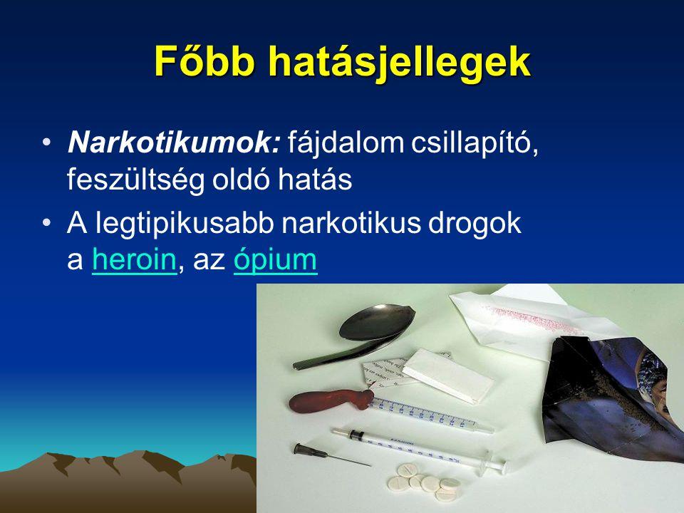 Főbb hatásjellegek Narkotikumok: fájdalom csillapító, feszültség oldó hatás A legtipikusabb narkotikus drogok a heroin, az ópiumheroinópium