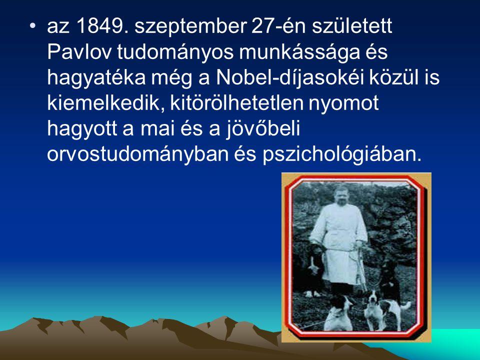 az 1849. szeptember 27-én született Pavlov tudományos munkássága és hagyatéka még a Nobel-díjasokéi közül is kiemelkedik, kitörölhetetlen nyomot hagyo