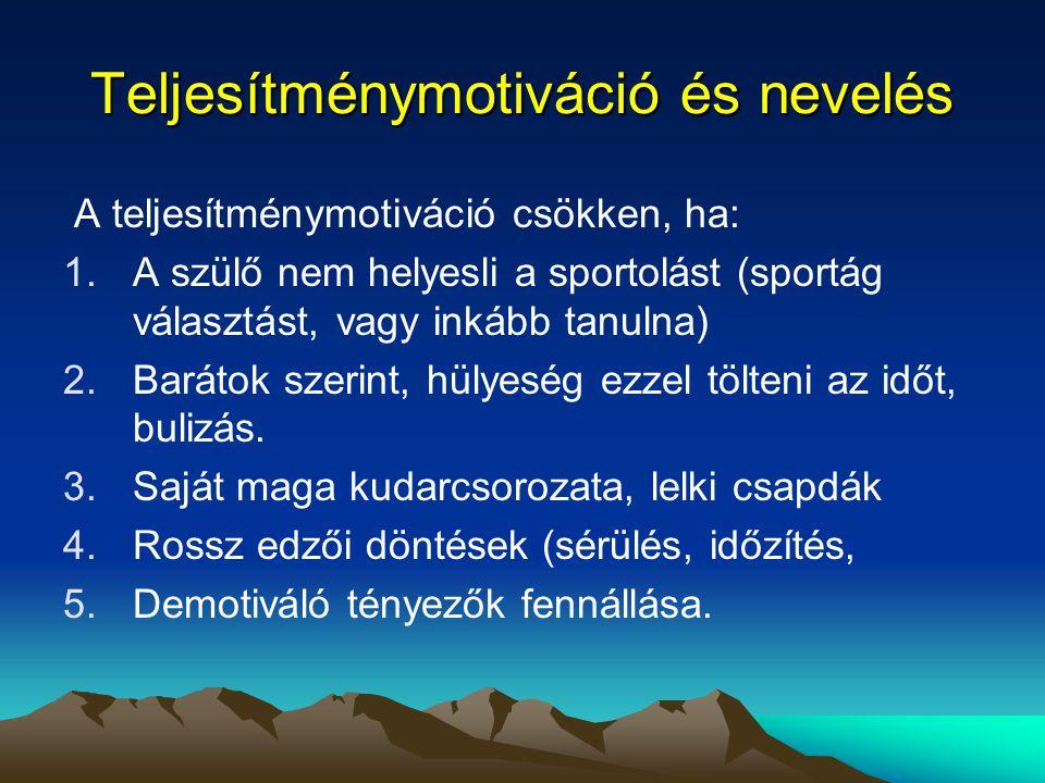 Teljesítménymotiváció és nevelés A teljesítménymotiváció csökken, ha: 1.A szülő nem helyesli a sportolást (sportág választást, vagy inkább tanulna) 2.