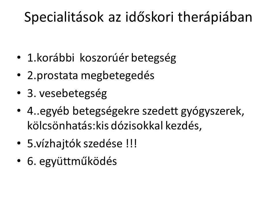 Specialitások az időskori therápiában 1.korábbi koszorúér betegség 2.prostata megbetegedés 3.