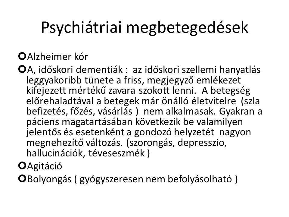 Psychiátriai megbetegedések Alzheimer kór A, időskori dementiák : az időskori szellemi hanyatlás leggyakoribb tünete a friss, megjegyző emlékezet kifejezett mértékű zavara szokott lenni.