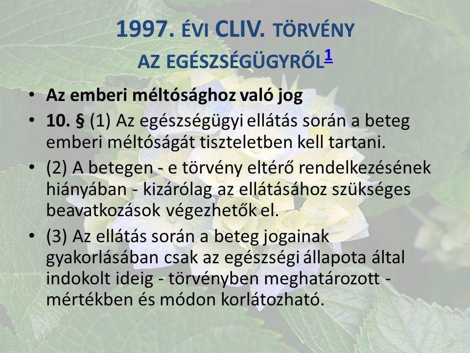 1997.ÉVI CLIV. TÖRVÉNY AZ EGÉSZSÉGÜGYRŐL 1 1 Az emberi méltósághoz való jog 10.