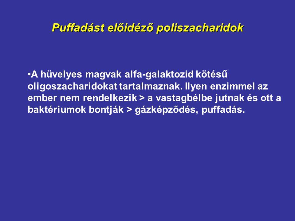 Puffadást előidéző poliszacharidok A hüvelyes magvak alfa-galaktozid kötésű oligoszacharidokat tartalmaznak. Ilyen enzimmel az ember nem rendelkezik >