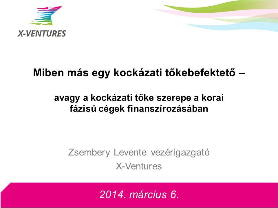 Miben más egy kockázati tőkebefektető – avagy a kockázati tőke szerepe a korai fázisú cégek finanszírozásában 2014. március 6. Zsembery Levente vezéri
